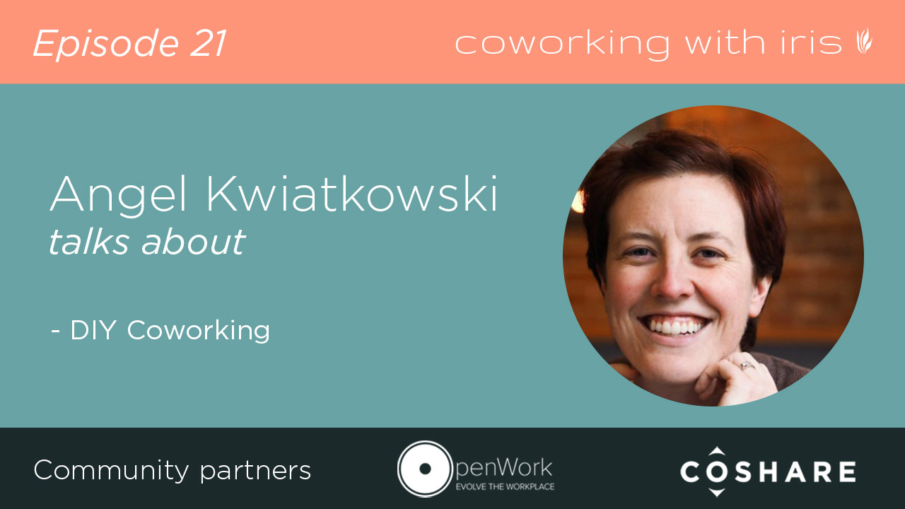 Episode 21: Angel Kwiatkowski talks about DIY Coworking